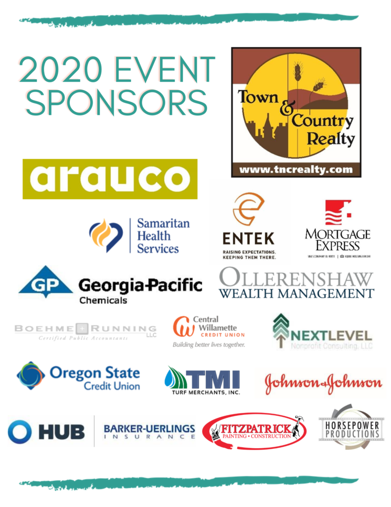Event Sponsor logos. Arauco, Samaritan Health Services, Entek, Mortgage Express, Georgia-Pacific Chemicals, Ollerenshaw Wealth Management, Boehme Running, Central Willamette Credit Union, Next Level Nonprofit Consulting, Oregon State Credit Union, Turf Merchants, Inc, Johnson & Johnson, Barker-Uerlings Insurance, Fitzpatrick Painting & Construction, and Horsepower Productions.