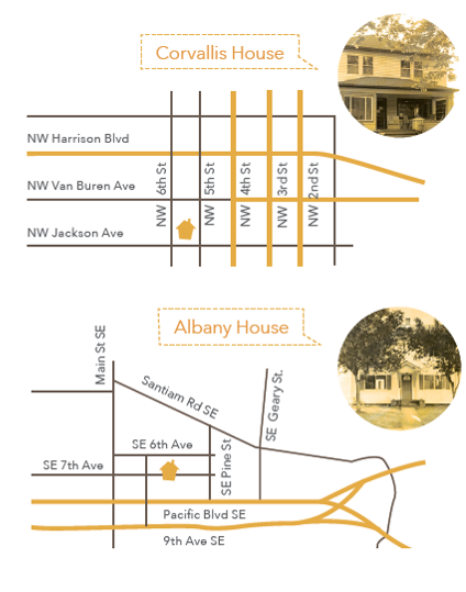 Maps of Corvallis and Albany House locations.  Corvallis House is located on Jackson Ave between 5th and 6th Street. Albany House is on South East 7th Avenue between Pine Street and Main Street.